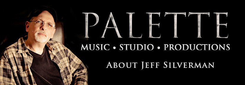 Jeff Silverman, Owner,  Palette Music-Studio-Productions, Mt. Juliet/Nashville, TN